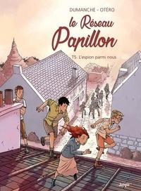 Franck Dumanche et Nicolas Otéro - Le Réseau Papillon Tome 5 : L'espion parmi nous.