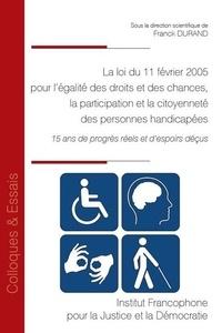 Franck Durand - La loi du 11 février 2005 pour l'égalité des droits et des chances, la participation et la citoyenneté des personnes handicapées - 15 ans de progrès réels et d'espoirs déçus.