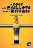 Franck Duret et Philippe Loirat - Le foot, ses maillots, leurs histoires.
