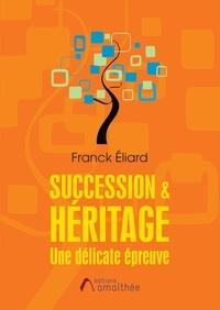 Meilleur téléchargement gratuit d'ebook Succession & Héritage  - Une délicate épreuve FB2 RTF 9782310042109 par Franck Eliard