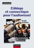 Franck Ernould - Câblage et connectique pour l'audiovisuel - Guide pratique.
