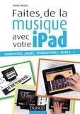 Franck Ernould - Faites de la musique avec votre iPad - Composez, jouez, enregistrez, mixez... !.