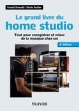Franck Ernould et Denis Fortier - Le grand livre du home studio - 2e éd. - Tout pour enregistrer et mixer de la musique chez soi.