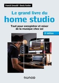 Franck Ernould et Denis Fortier - Le grand livre du home studio - Tout pour enregistrer et mixer la musique chez soi.