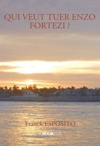 Franck Esposito - Qui veut tuer Enzo Fortezi ?.