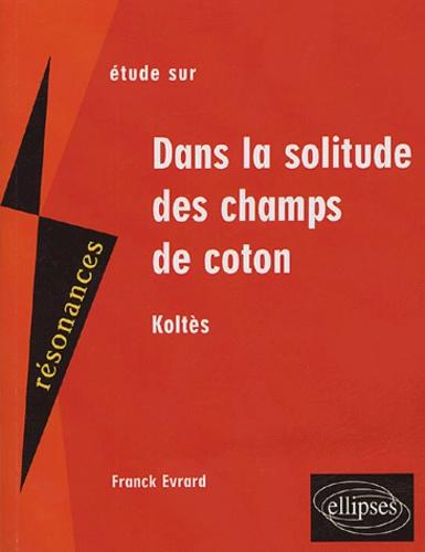 Franck Evrard - Dans la solitude des champs de coton - Etude sur Koltès.