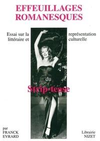 Franck Evrard - Effeuillages romanesques - Essai sur la représentation littéraire et culturelle du strip-tease.