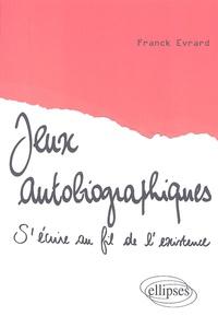 Franck Evrard - Jeux autobiographiques - S'écrire au fil de l'existence.