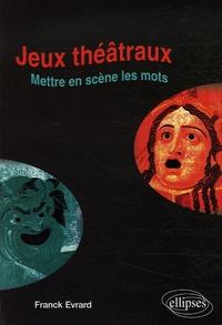 Franck Evrard - Jeux théâtraux - Mettre en jeux et en scène les mots....