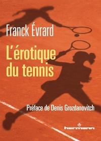 Franck Evrard - L'érotique du tennis.