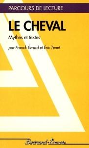 Franck Evrard et Eric Tenet - Le cheval - Mythes et textes.