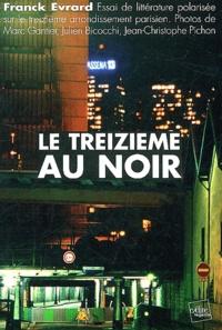 Franck Evrard - Le treizième au noir - Essai de littérature polarisée sur le treizième arrondissement parisien.