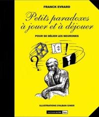Franck Evrard - Paradoxes à jouer et déjouer ! - Pour se délier les neurones.