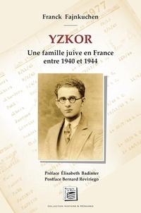 Franck Fajnkuchen - Yzkor - Une famille juive en France entre 1940 et 1944.