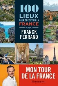 Franck Ferrand - 100 lieux pour découvrir la France avec Franck Ferrand.