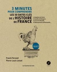 Franck Ferrand et Pierre-Louis Lensel - 3 minutes pour comprendre les 50 dates clés de l'histoire de france - Le baptême de Clovis, la bataille de Marignan, la prise de la Bastille....