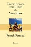 Franck Ferrand - Dictionnaire amoureux de Versailles.