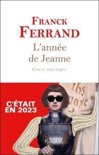 Franck Ferrand - L'année de Jeanne - Conte politique.