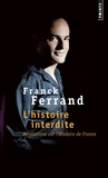 Franck Ferrand - L'histoire interdite - Révélations sur l'histoire de France.