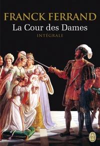 Franck Ferrand - La Cour des Dames  : Intégrale.
