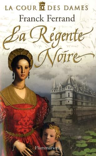 La Cour des Dames Tome 1 La Régente Noire