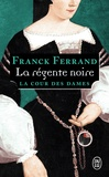 Franck Ferrand - La Cour des Dames Tome 1 : La régente noire.
