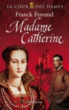 Franck Ferrand - La Cour des Dames Tome 3 : Madame Catherine.
