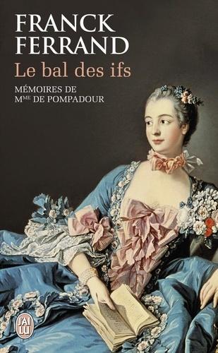Franck Ferrand - Le bal des ifs - Mémoires de Mme de Pompadour.