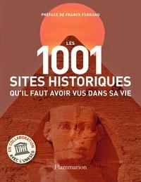 Franck Ferrand - Les 1001 sites historiques qu'il faut avoir vus dans sa vie.