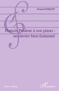 Franck Ferraty - Francis Poulenc à son piano : un clavier bien fantasmé.
