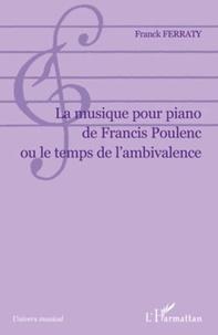 Franck Ferraty - La musique pour piano de Francis Poulenc ou le temps de l'ambivalence.