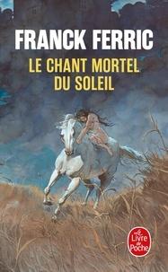 Franck Ferric - Le Chant mortel du soleil.
