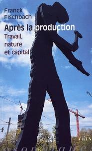 Franck Fischbach - Après la production - Travail, nature et capital.