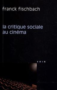 Franck Fischbach - La critique sociale au cinéma.