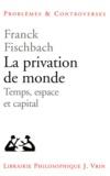 Franck Fischbach - La privation de monde - Temps, espace et capital.