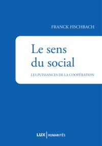 Franck Fischbach - Le sens du social - Les puissances de la coopération.