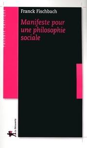 Franck Fischbach - Manifeste pour une philosophie sociale.