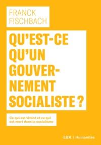 Franck Fischbach - Qu'est-ce qu'un gouvernement socialiste? - Ce qui est vivant et ce qui est mort dans le socialisme.