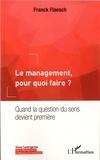 Franck Flaesch - Le management, pour quoi faire ? - Quand la question du sens devient première.