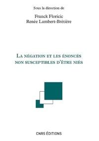 Franck Floricic et Renée Lambert-Brétière - La négation et les énoncés susceptibles d'être niés.