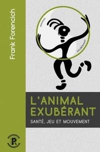 Franck Forencich - L'animal exubérant - Santé, jeu et mouvement.