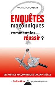 Franck Fouqueray - Enquêtes maçonniques - Comment les réussir ?.