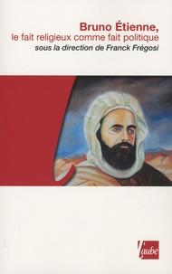 Franck Frégosi - Bruno Etienne, le fait religieux comme fait politique.
