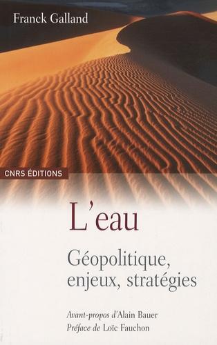 Franck Galland - L'Eau - Géopolitique, enjeux, stratégies.