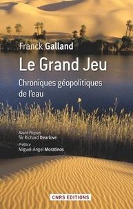 Franck Galland - Le grand jeu - Chroniques géopolitiques de l'eau.