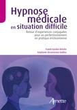 Franck Garden-Brèche et Stéphanie Desanneaux-Guillou - Hypnose médicale en situation difficile - Retour d'expériences conjuguées pour un perfectionnement en pratique ericksonienne.
