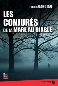 Franck Gardian - Les conjurés de la mare au diable.
