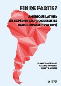 Franck Gaudichaud et Massimo Modonesi - Fin de partie ? - Amérique latine : les expériences progressistes dans l'impasse (1998-2018).