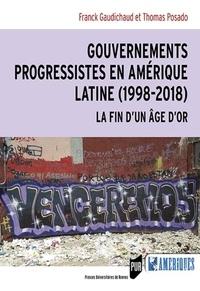 Franck Gaudichaud et Thomas Posado - Gouvernements progressistes en Amérique latine (1998-2018) - La fin d'un âge d'or.