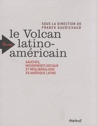 Franck Gaudichaud - Le Volcan latino-américain - Gauches, mouvements sociaux et néolibéralisme.
